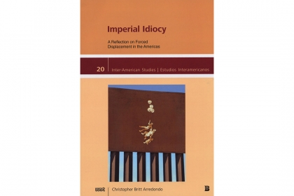 Imperial Idiocy: A Reflection on Forced Displacement in the Americas.